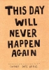 this day will never