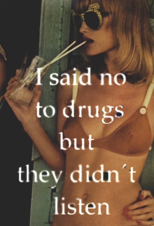 I said no to drugs, but they didn't listen